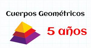 CUERPOS GEOMETRICOS - EDUCACION INFANTIL 5 AÑOS