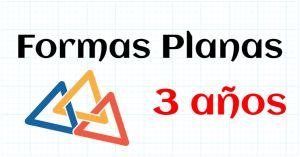 FORMAS PLANAS - EDUCACION INFANTIL 3 AÑOS