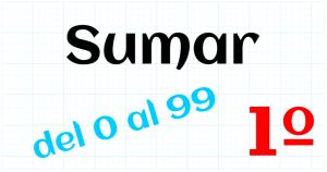 EDUCACION PRIMARIA 1º - SUMAR DEL 0 AL 99