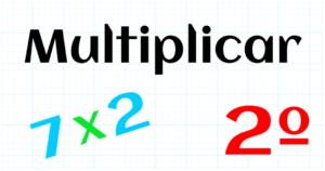 EDUCACION PRIMARIA 2º - MULTIPLICAR