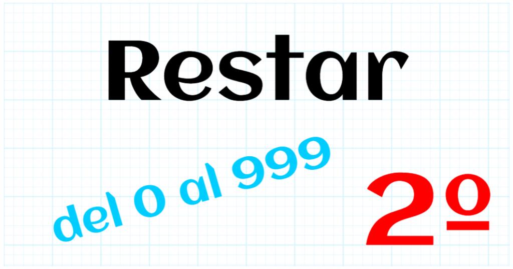 EDUCACION PRIMARIA 2º - RESTAR DEL 0 AL 999