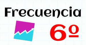 FRECUENCIA - EDUCACION PRIMARIA 6º