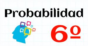 PROBABILIDAD - EDUCACION PRIMARIA 6º