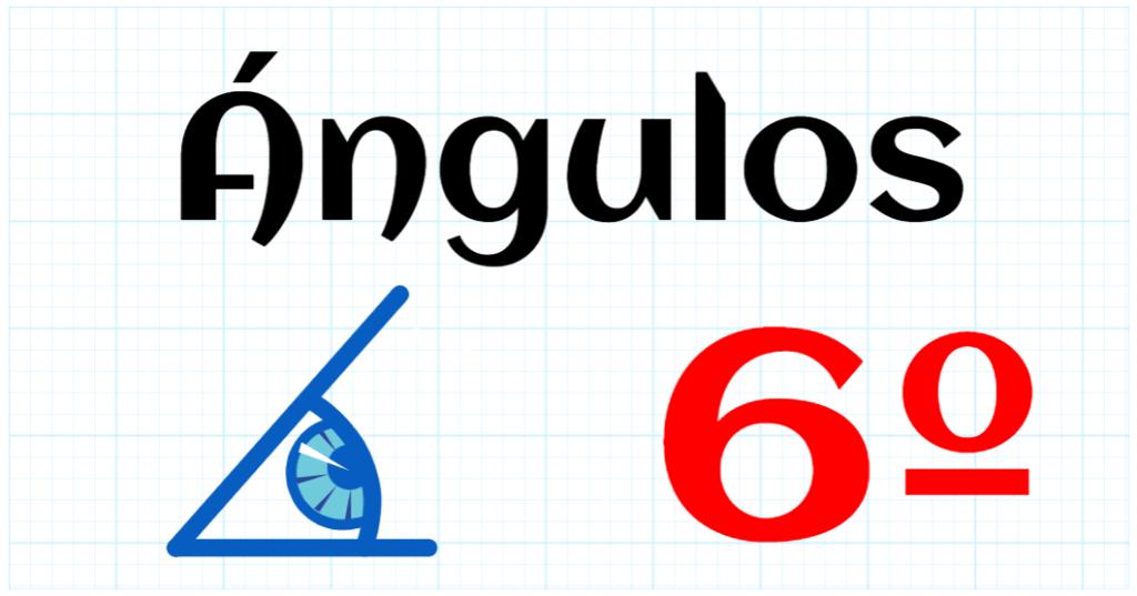 ANGULOS - EDUCACION PRIMARIA 6º