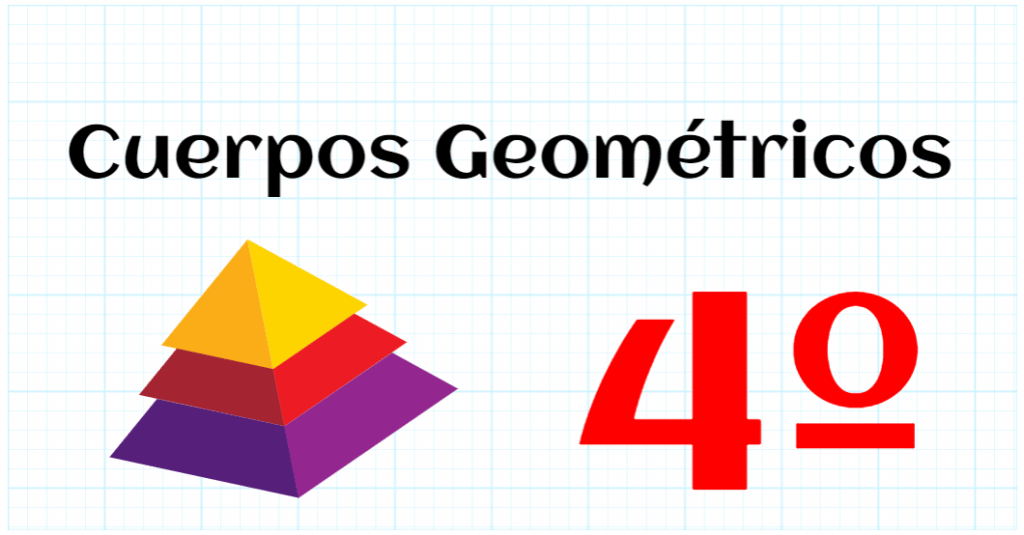 CUERPOS GEOMETRICOS - EDUCACION PRIMARIA 4º