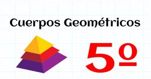CUERPOS GEOMETRICOS - EDUCACION PRIMARIA 5º