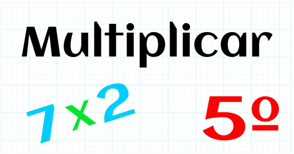 EDUCACION PRIMARIA 5º - MULTIPLICAR
