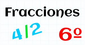 EDUCACION PRIMARIA 6º - FRACCIONES