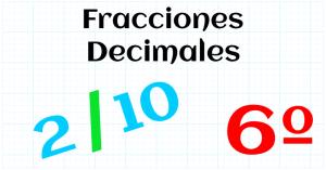 EDUCACION PRIMARIA 6º - FRACCIONES DECIMALES