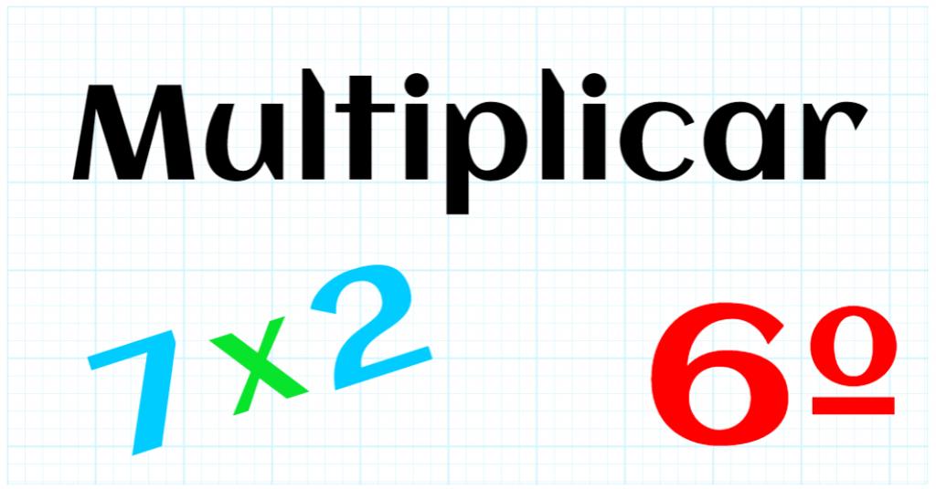 EDUCACION PRIMARIA 6º - MULTIPLICAR
