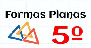 FORMAS PLANAS - EDUCACION PRIMARIA 5º