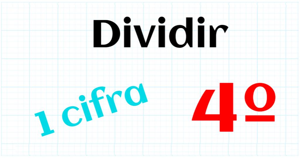 EDUCACION PRIMARIA 4º - DIVIDIR POR 1 CIFRA