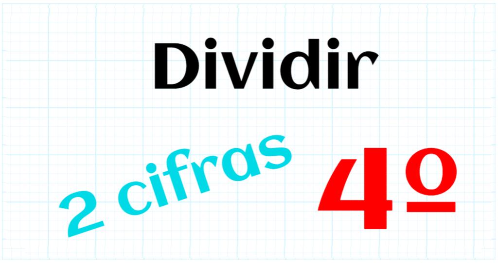 EDUCACION PRIMARIA 4º - DIVIDIR POR 2 CIFRAS