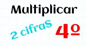EDUCACION PRIMARIA 4º - MULTIPLICAR POR 2 CIFRAS
