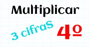 EDUCACION PRIMARIA 4º - MULTIPLICAR POR 3 CIFRAS