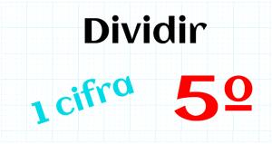 EDUCACION PRIMARIA 5º - DIVIDIR POR 1 CIFRA