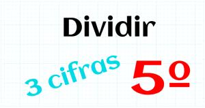 EDUCACION PRIMARIA 5º - DIVIDIR POR 3 CIFRAS