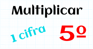 EDUCACION PRIMARIA 5º - MULTIPLICAR POR 1 CIFRA