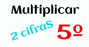 EDUCACION PRIMARIA 5º - MULTIPLICAR POR 2 CIFRAS