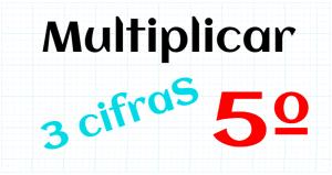 EDUCACION PRIMARIA 5º - MULTIPLICAR POR 3 CIFRAS