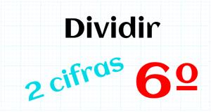 EDUCACION PRIMARIA 6º - DIVIDIR POR 2 CIFRAS