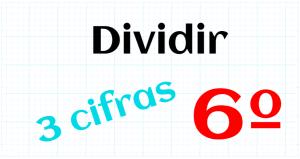 EDUCACION PRIMARIA 6º - DIVIDIR POR 3 CIFRAS