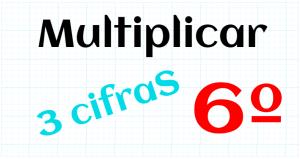 EDUCACION PRIMARIA 6º - MULTIPLICAR POR 3 CIFRAS