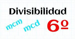 EDUCACION PRIMARIA 6º - DIVISIBILIDAD