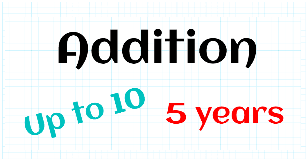 ADDITION UP TO 10 - KINDER 5 YEARS