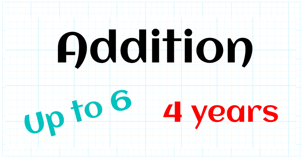 ADDITION UP TO 6 - PREKINDER 4 YEARS