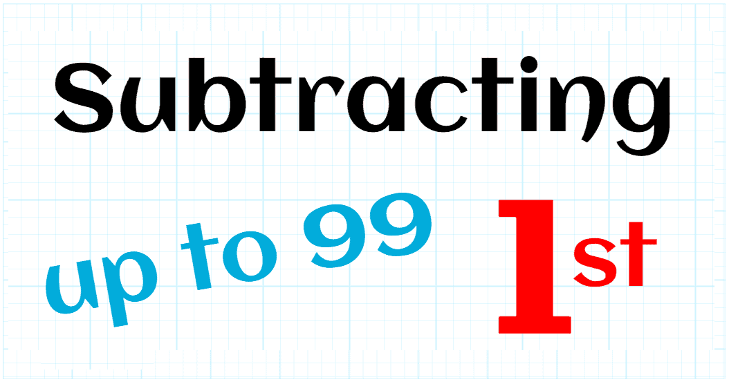 SUBTRACTION UP TO 99 - FIRST GRADE