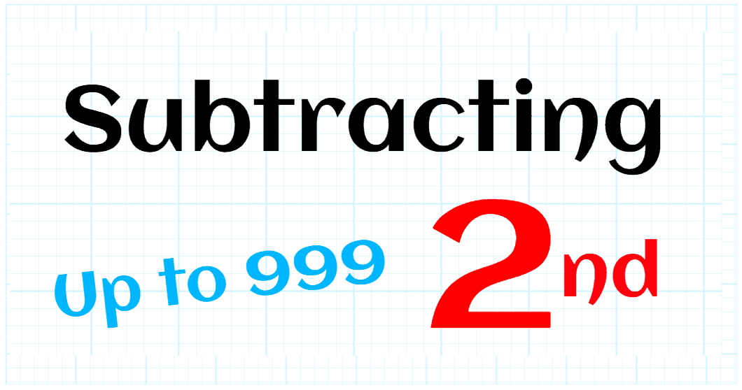 SUBTRACTION UP TO 999 - SECOND GRADE