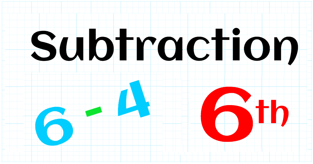 SUBTRACTION UP TO 999,999,999 - 6TH GRADE